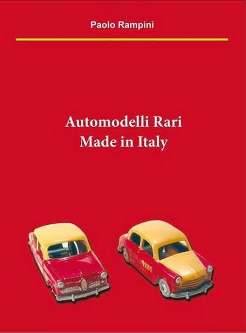 Il nuovo libro di Paolo Rampini Automodelli Rari Made in Italy!